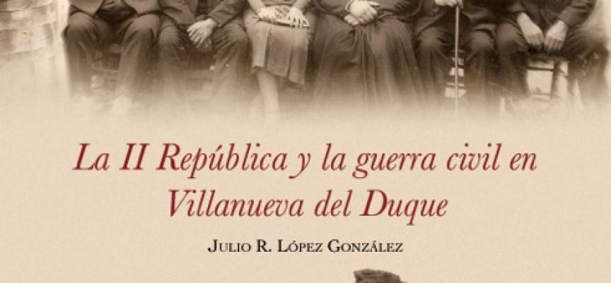 Un nuevo libro trata la II República y la guerra civil en Villanueva del Duque
