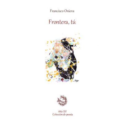 Presentado un nuevo poemario de Francisco Onieva, 'Frontera, tú'