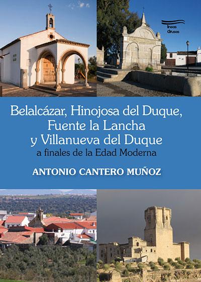 Belalcázar, Hinojosa del Duque, Fuente la Lancha y Villanueva del Duque, a finales de la edad Moderna