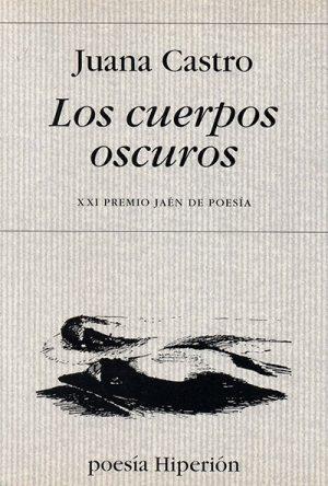 Los cuerpos oscuros, de Juana Castro