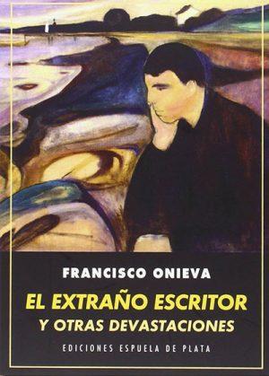 El extraño escritor y otras devastaciones, de Francisco Onieva
