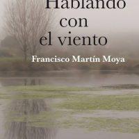 Libro 'Hablando con el viento' de Francisco Martín Moya