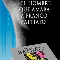 Libro 'El hombre que amaba a Franco Battiato' de Juan Bosco Castilla