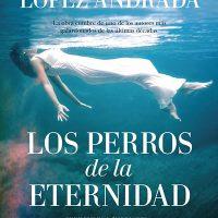 Libro 'Los perros de la eternidad', de Alejandro López Andrada