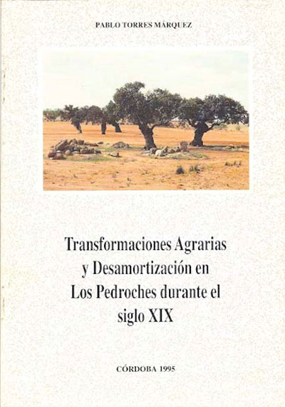 Transformaciones Agrarias y Desamortización en Los Pedroches durante el Siglo XIX