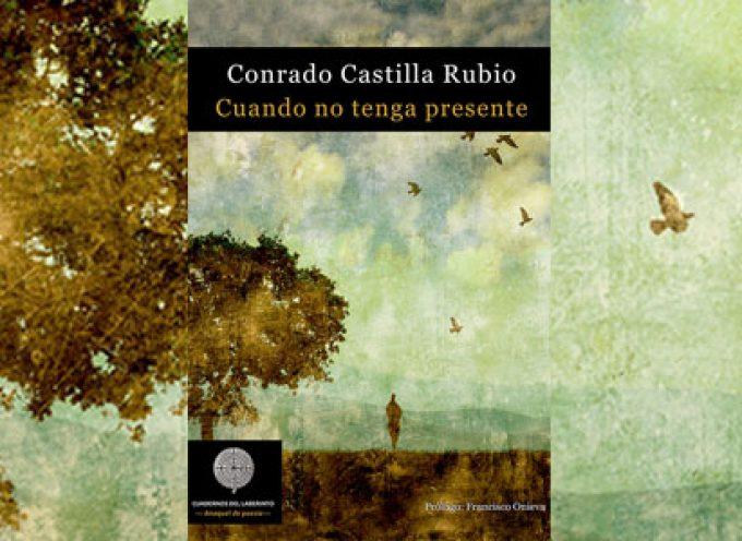 Un nuevo poemario de Conrado Castilla, 'Cuando no tenga presente'