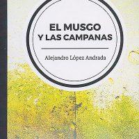 Libro 'El musgo y las campanas', de Alejandro López Andrada