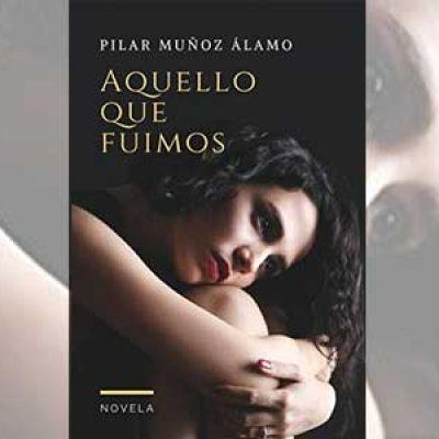 La novela 'Aquello que fuimos', de Pilar Muñoz Álamo, ganadora del Premio Literario Amazon 2018