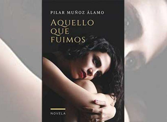 'Aquello que fuimos', la nueva novela de Pilar Muñoz Álamo