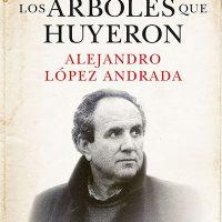 Libro 'Los árboles que huyeron', de Alejandro López Andrada