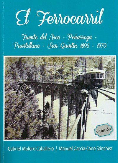 El Ferrocarril. Fuente del Arco – Peñarroya – Puertollano -San Quintín. 1895 – 1970