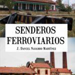 Libro 'Senderos Ferroviarios', de J. Daniel Navarro Martínez