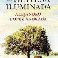 Libro 'La dehesa iluminada', de Alejandro López Andrada
