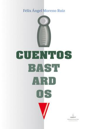 Libro 'Cuentos bastardos', de Félix Ángel Moreno Ruiz