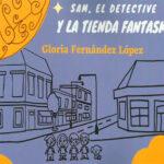 Libro 'Sam, el detective, y la tienda fantasma', de Gloria Fernández López