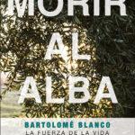 Libro 'Morir al alba. Bartolomé Blanco. La fuerza de la vida', de José Miguel Núñez