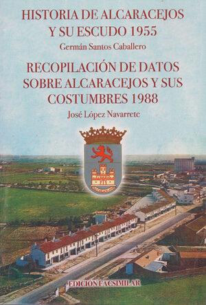 Historia de Alcaracejos y su escudo (1955), de Germán Santos Caballero, y Recopilación de datos sobre Alcaracejos y sus costumbres (1988), de José López Navarrete